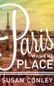 Paris Was the Place by Susan Conley with Giveaway