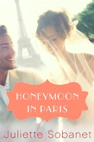 Honeymoon In Paris: Charlotte Summers # 2 by Juliette Sobanet with Excerpt