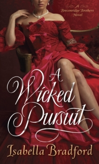 A Wicked Pursuit: Breconridge Brothers #1 by Isabella Bradford
