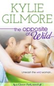 The Opposite of Wild: Clover Park #1 by Kylie Gilmore