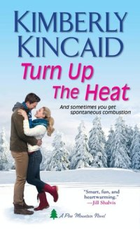 Turn Up the Heat: Pine Mountain #1 by Kimberly Kincaid with Giveaway