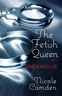 Infamous: The Fetish Queen #2 by Nicole Camden