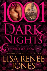 Need You Now: 1001 Dark Nights #7 by Lisa Renee Jones