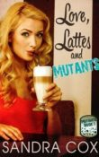 Love, Lattes and Mutants: Mutants #1 by Sandra Cox