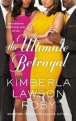 The Ultimate Betrayal by Kimberla Lawson Roby