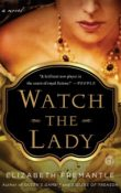 Watch the Lady: The Tudor Trilogy #3 by Elizabeth Fremantle