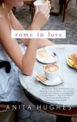 Rome in Love: A Novel by Anita Hughes