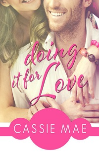 Doing It for Love: All About Love #1 by Cassie Mae with Guest Post, Excerpt and Giveaway