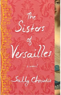 The Sisters of Versailles: The Mistresses of Versailles Trilogy #1 by Sally Christie with Giveaway