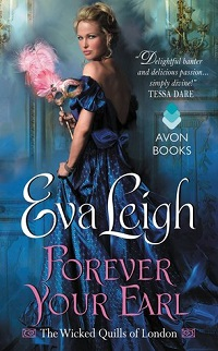 Forever Your Earl: The Wicked Quills of London #1 by Eva Leigh with Excerpt and Giveaway