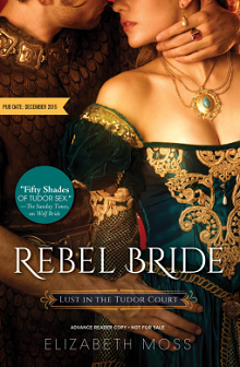 Rebel Bride: Lust in the Tudor Court #2 by Elizabeth Moss with Excerpt and Giveaway