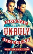 Unruly: Knights in Black Leather #2 by Ronnie Douglas with Giveaway
