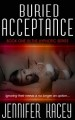 BURIED ACCEPTANCE by Jennifer Kacey