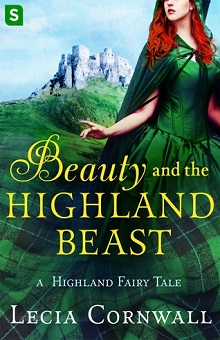 Beauty and the Highland Beast: A Highland Fairy Tale #1 by Lecia Cornwall