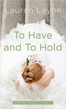 To Have and to Hold: The Wedding Belles #1 by Lauren Layne