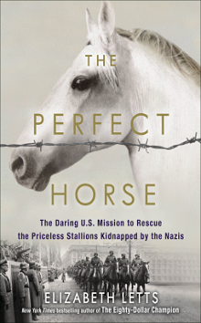 The Perfect Horse: The Daring American Mission to Rescue the Priceless Stallions Kidnapped by the Nazis by Elizabeth Letts