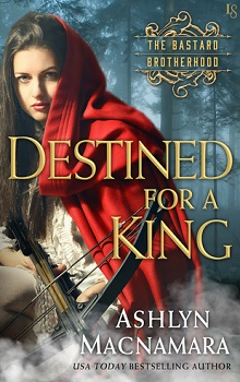 Destined for a King: The Bastard Brotherhood #1 by Ashlyn Macnamara