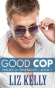 Good Cop: Heroes of Henderson #1 by Liz Kelly