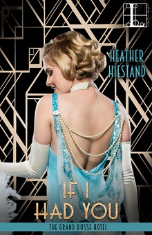 If I Had You: The Grand Russe Hotel #1 by Heather Hiestand