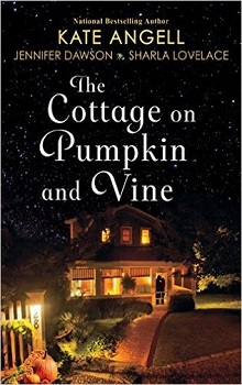 The Cottage on Pumpkin and Vine by Kate Angell, Jennifer Dawson & Sharla Lovelace