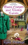 Haunt Couture and Ghosts Galore: A Haunted Vintage Mystery #3 by Rose Pressey