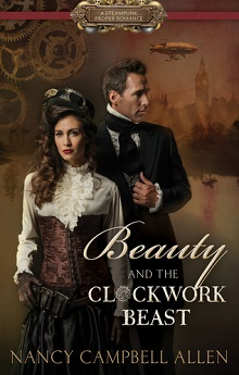 Beauty and the Clockwork Beast: Steampunk Proper Romance #1 by Nancy Campbell Allen
