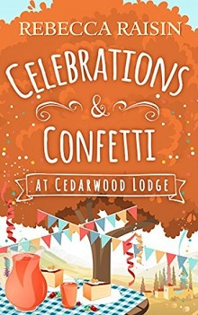 Celebrations and Confetti At Cedarwood Lodge: At Cedarwood Lodge #1 by Rebecca Raisin