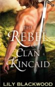The Rebel of Clan Kincaid: Highland Warrior #2 by Lily Blackwood