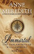 Immortal: The Trelawneys of Williamsburg #2 by Anne Meredith