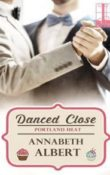 Danced Close: Portland Heat #6 by Annabeth Albert