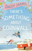 There's Something About Cornwall by Daisy James