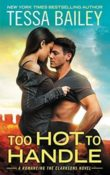 Too Hot to Handle: Romancing the Clarksons #1 by Tessa Bailey