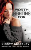 Worth Fighting For: Fighting to be Free #2 by Kirsty Moseley