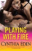 Playing With Fire: Phoenix Fire #3 by Cynthia Eden