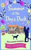 Summer at the Dog & Duck: Dog & Duck #2 by Jill Steeples