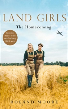 Land Girls: The Homecoming by Roland Moore