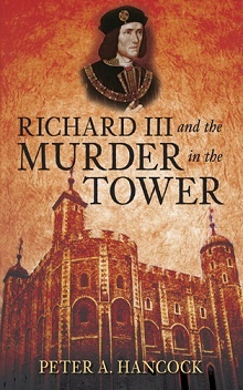 Richard III and the Murder in the Tower by Peter A. Hancock