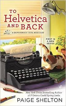 To Helvetica and Back: A Dangerous Type Mystery #1 by Paige Shelton