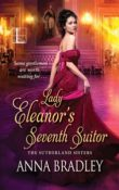 Lady Eleanor's Seventh Suitor: The Sutherland Sisters #1 by Anna Bradley