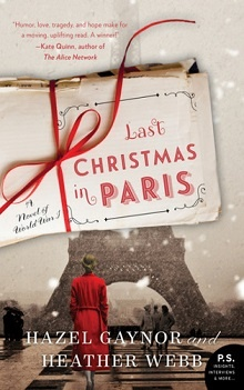 Last Christmas in Paris: A Novel of World War I by Hazel Gaynor, Heather Webb