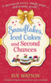 Snowflakes Iced Cakes and Second Chances by Sue Watson