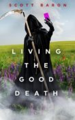 Living the Good Death by Scott Baron