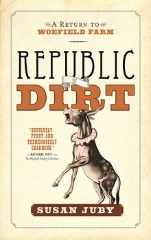 Republic Of Dirt, A Return to Woefield Farm by Susan Juby