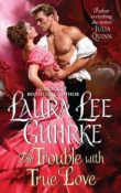 The Trouble with True Love: Dear Lady Truelove #2 by Laura Lee Guhrke
