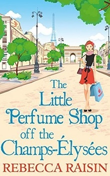 The Little Perfume Shop off the Champs-Élysées: The Little Paris Collection #3 by Rebecca Raisin