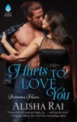 Hurts to Love You: Forbidden Hearts #3 by Alisha Rai