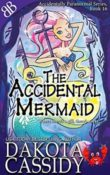 The Accidental Mermaid: Accidentals #16 by Dakota Cassidy