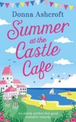 Summer at the Castle Café by Donna Ashcroft