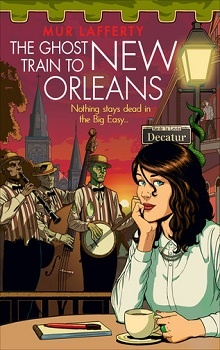 The Ghost Train to New Orleans  by Mur Lafferty