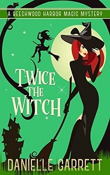 Twice the Witch by Danielle Garrett